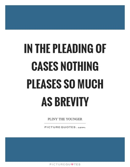 in-the-pleading-of-cases-nothing-pleases-so-much-as-brevity-quote-1