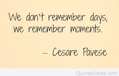 12.we-remember-the-moments-memories-picture-quote