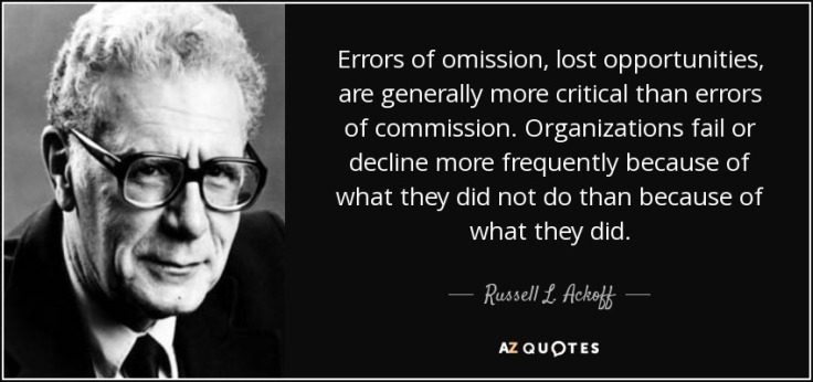 quote-errors-of-omission-lost-opportunities-are-generally-more-critical-than-errors-of-commission-russell-l-ackoff-82-82-37