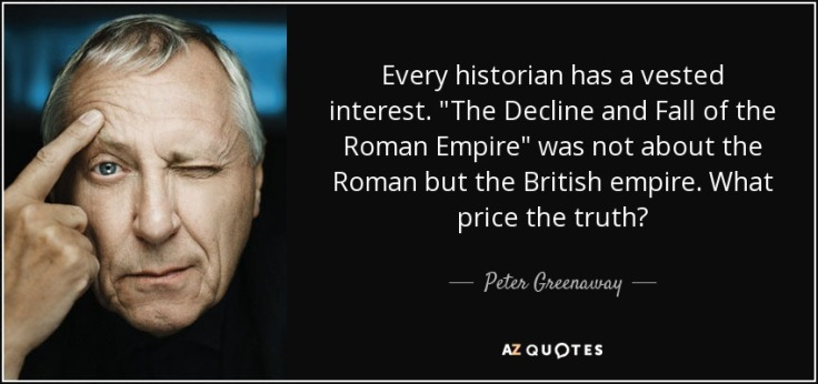 quote-every-historian-has-a-vested-interest-the-decline-and-fall-of-the-roman-empire-was-not-peter-greenaway-148-6-0634
