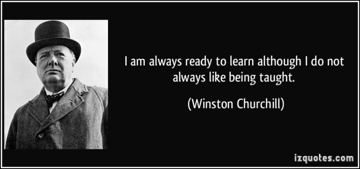 quote-i-am-always-ready-to-learn-although-i-do-not-always-like-being-taught-winston-churchill-37169